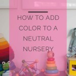 How to Add Color to a Neutral Nursery