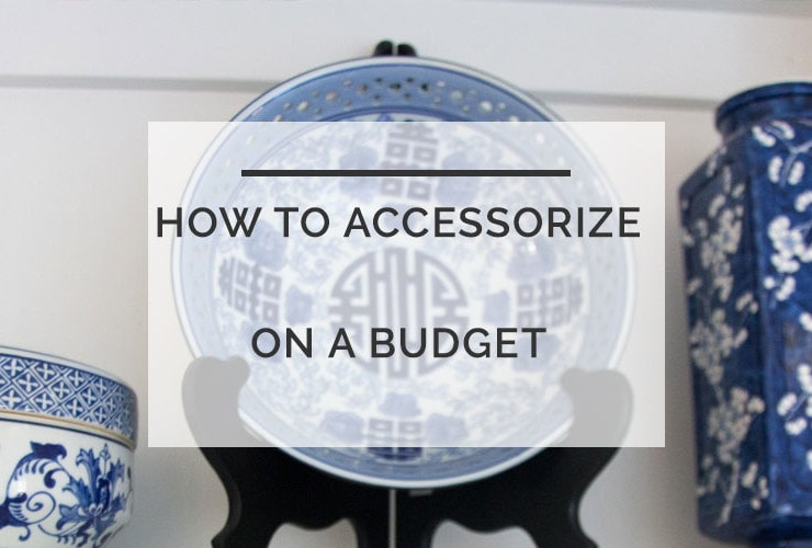 How To Accessorize Your Home On a Budget