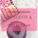 DIY Gold and Lucite Tray