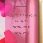 How to Workout At Home with Kids