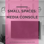Small Space Living: Media Console & Living Room