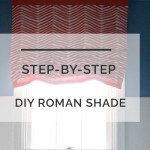 DIY Roman Shade for $18: Step-by-Step Guide with Free Printable Instructions