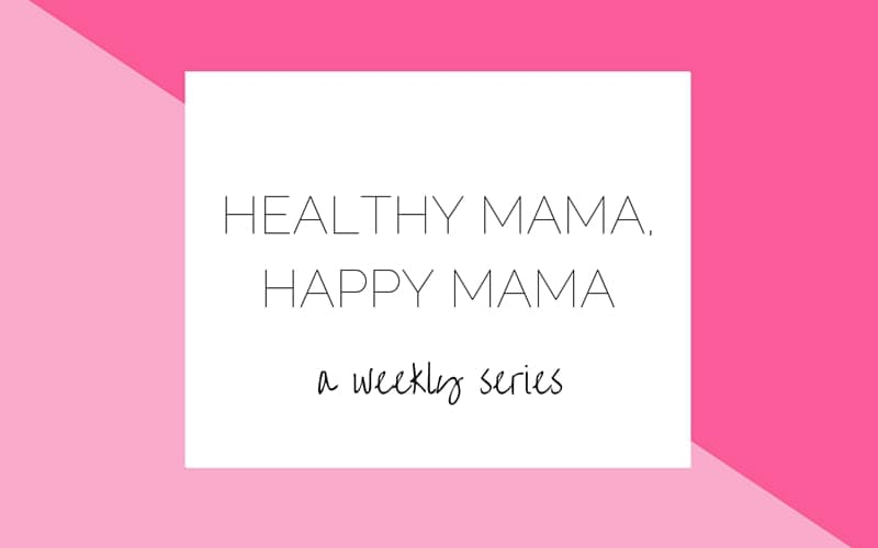 healthy mama happy mama