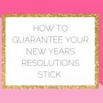 6 Tips to Guarantee Your New Year's Resolutions Stick