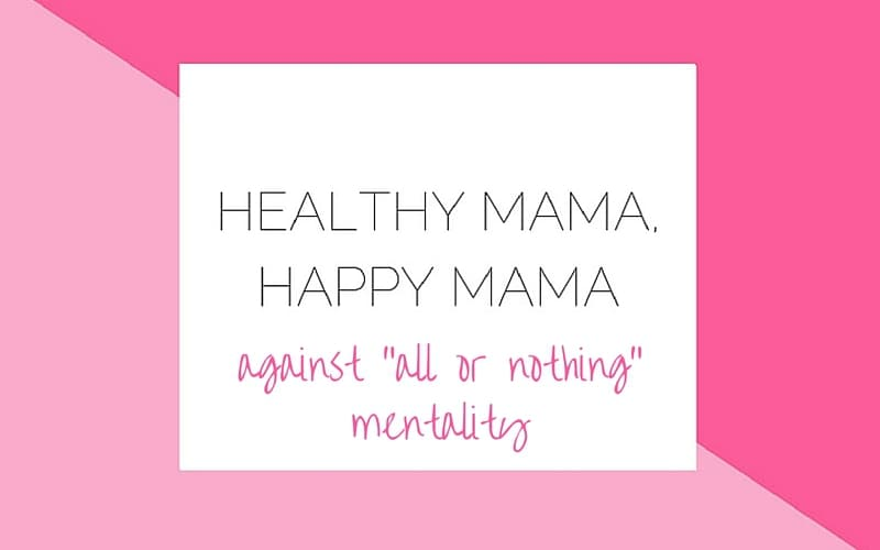 Healthy Mama Happy Mama: It Doesn't Have to be All or Nothing
