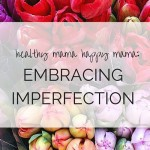 Healthy Mama Happy Mama: A Confession and Embracing Imperfection