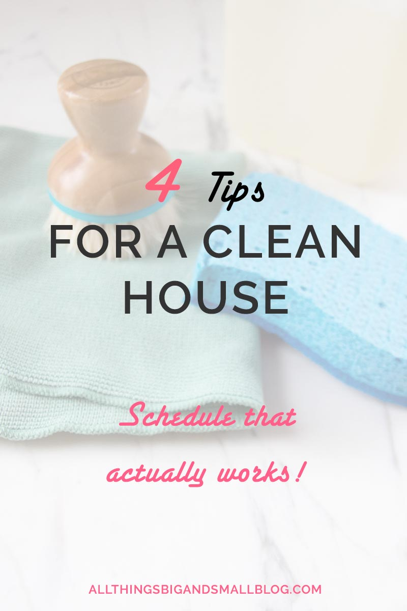 4 Tips for a Clean House with Kids--Want a cleaning schedule that actually works? Then you should read this post by a SAHM/ WAHM mom of two. These tips, tricks, and more all at All Things Big and Small Blog, a DIY Lifestyle Blog.