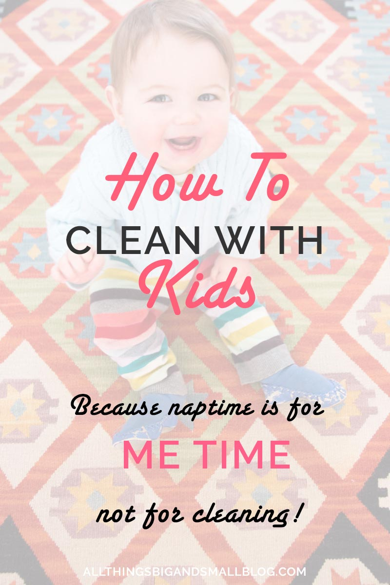 how to clean with kids- tips and tools to clean fast with kids awake so you can keep naptime for me time! more green tips & tricks on motherhood, DIY, decor, and organization at All Things Big and Small Blog!