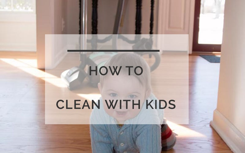 How to Clean With Kids