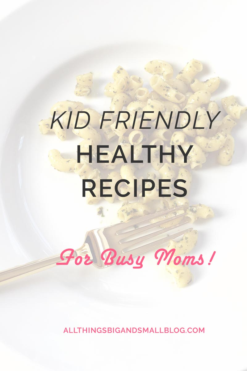 Kid Friendly Recipes All Things Big and Small