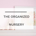 How to Create a Beautiful Organized Nursery that Looks Good Even When It's Secretly Messy!