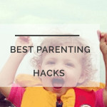 The Best Parenting Hacks