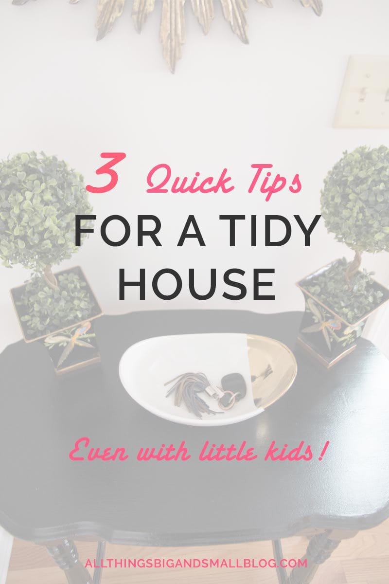 3 Quick Tips for a Tidy House with KIDS- these three rules help me keep our house organized, tidy, and clean all with two kids under three! More motherhood, organization, DIY, and decor at All Things Big and Small Blog!