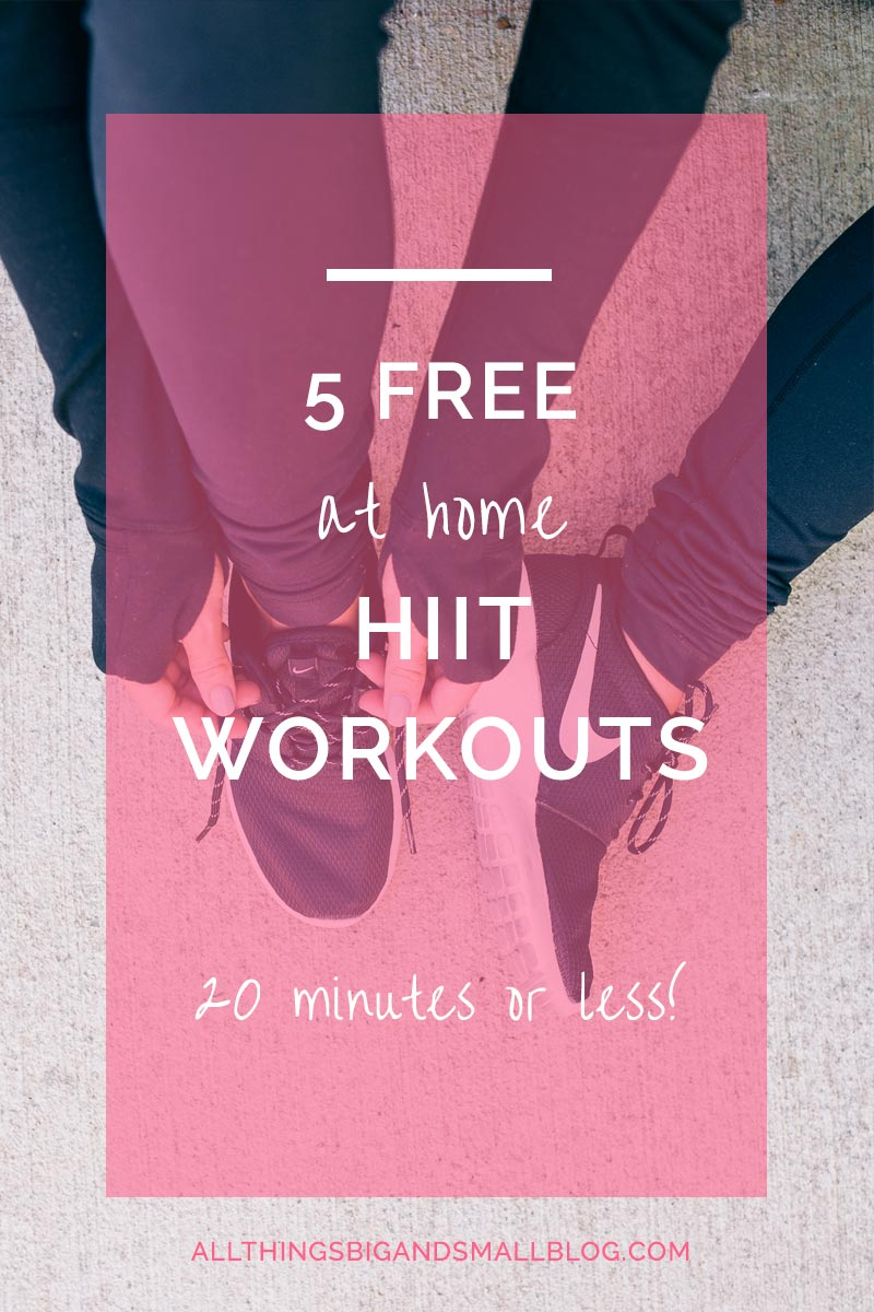 5 HIIT Workouts You Can Do At HOME- All free and perfect for busy mamas! Be a healthy mama happy mama and get more tips at All Things Big and Small Blog!