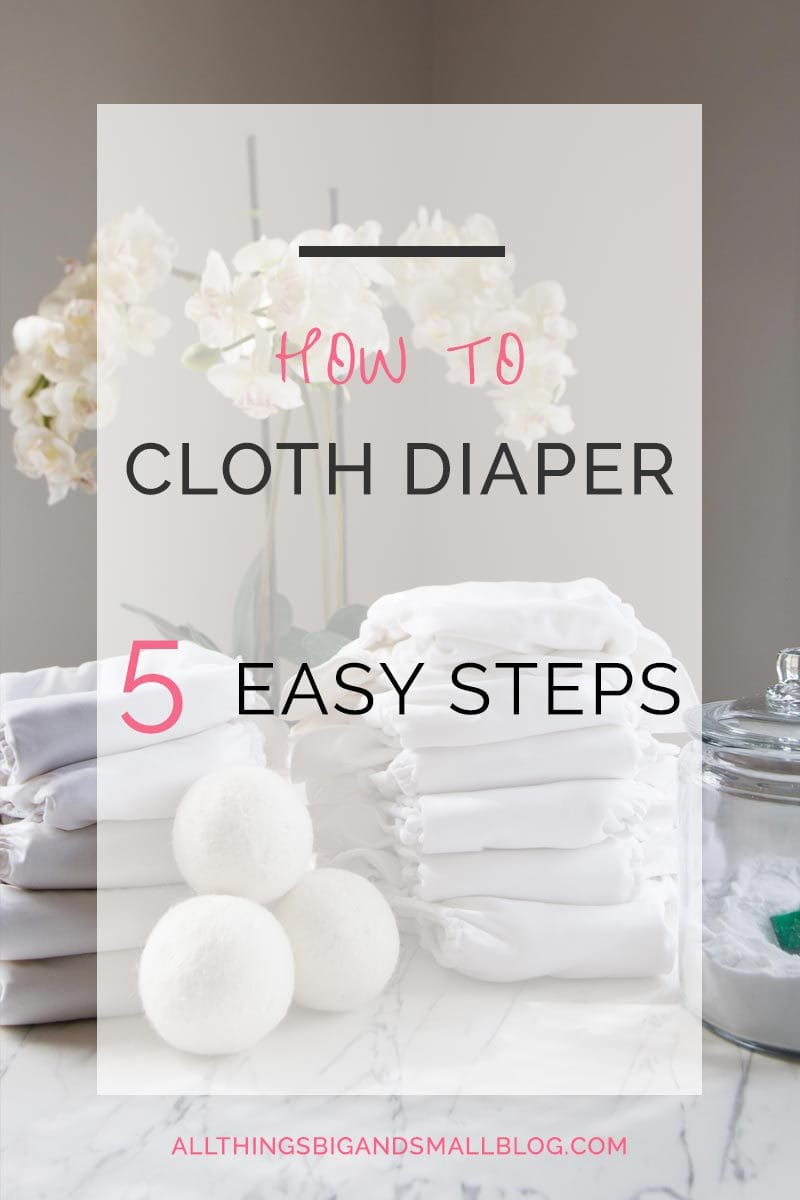 How to Cloth Diaper- Learn to cloth diaper in 5 easy steps! Cloth diapering is not hard and is a great way to save money with babies plus be green! Check out more motherhood tips and tricks from All Things Big and Small Blog!