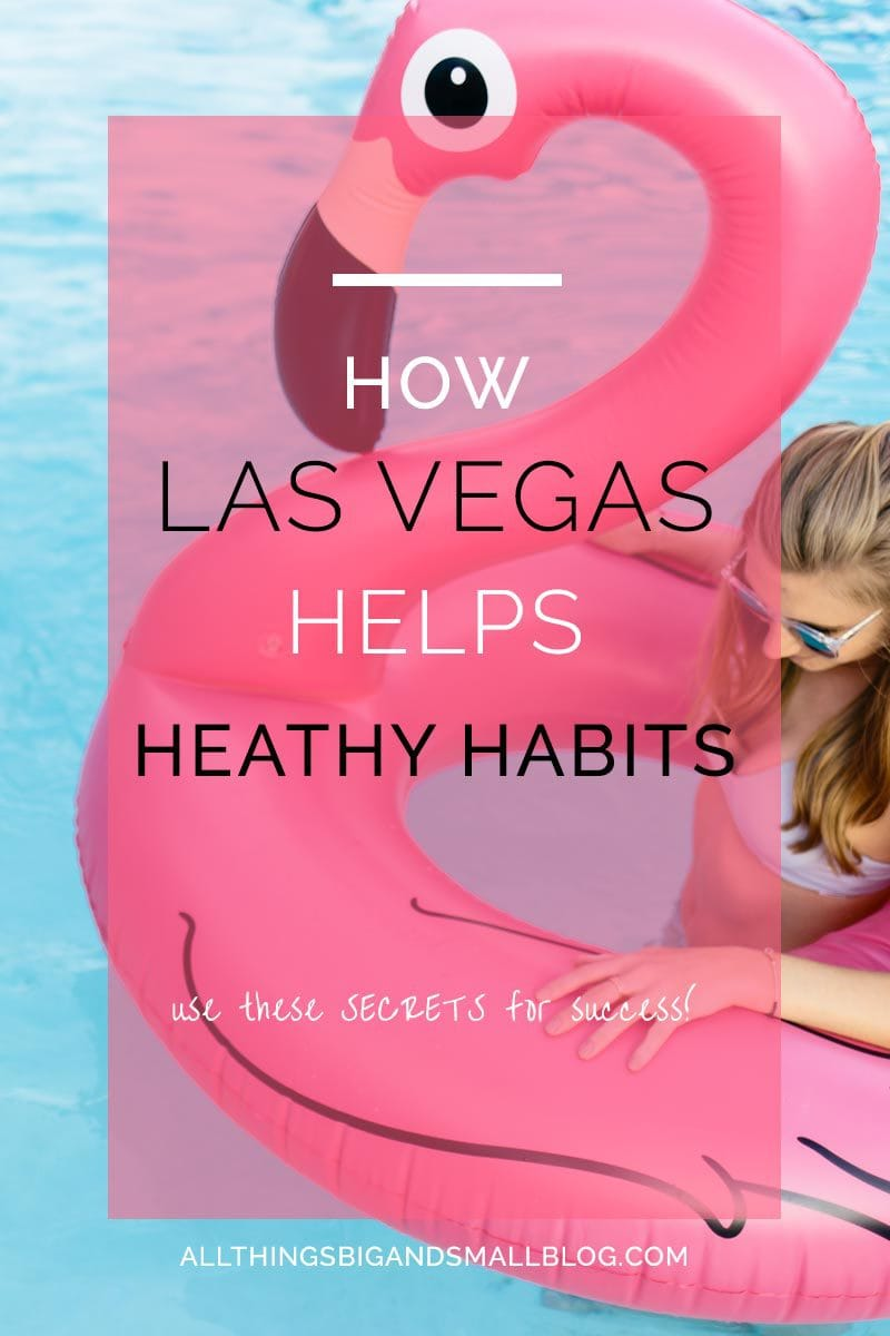 What Vegas Can Teach You About Forming Healthy Habits--All Things Big and Small Blog. Want to create healthy habits that change your life, check out these secrets from Vegas that will make your habits stick!