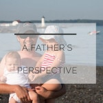 What I Never Knew About Parenting: A Father's Perspective