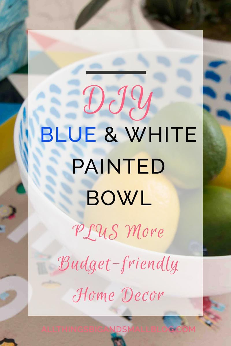 DIY Blue and White Bowl- if you love budget friendly home decor then you need to check out this $6 DIY! Plus, free home decor resources download! More decorating tips and tricks from All Things Big and Small Blog!