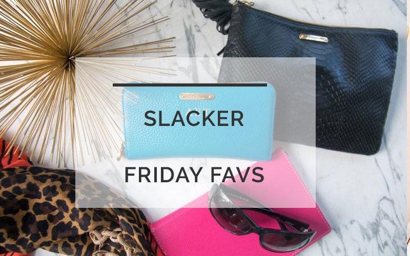 Friday Favorites: Slacker Edition