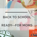 Are You the Frazzled Mom on School Mornings? What to Do to Set Yourself Up for Success for Back to School