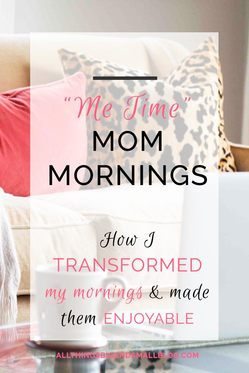 Mornings for Moms | Me Time for Moms ALL THINGS BIG AND SMALL BLOG