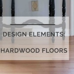 Design Elements: Choosing Hardwood Floor Styles for Your Home