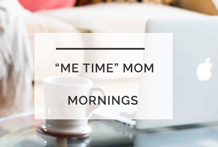 Me Time Mom Mornings: My Plan To Start The Day the Right Way