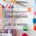 Confessions Time Because Life is Messy