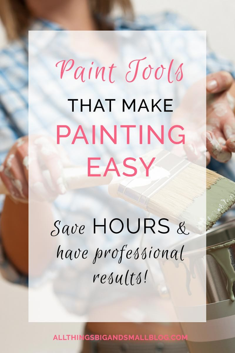 Paint Tools that SAVE TIME! I wish I knew about these and saved myself hours of work! More DIY Paint tips at ALL THINGS BIG AND SMALL