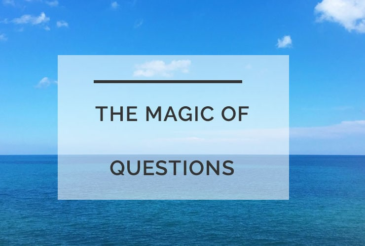 The Magic of Asking Questions and Owning Your Tomorrow