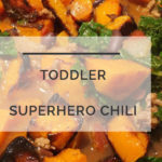 Superhero Chili: A Toddler Friendly Healthy Chili Recipe