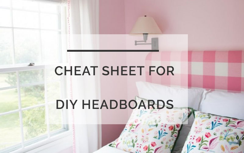DIY Headboard with CHEAT SHEET instructions